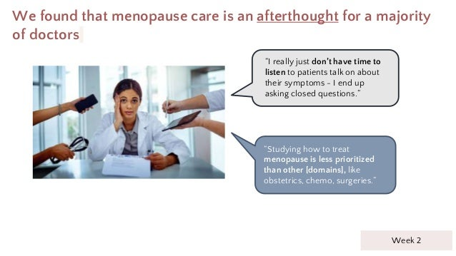 """We found that menopause care is an afterthought for a majority of doctors """"I really just don't have time to listen to pati..."""
