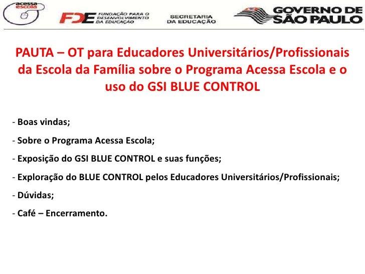 PAUTA – OT para Educadores Universitários/Profissionais da Escola da Família sobre o Programa Acessa Escola e o uso do GSI...
