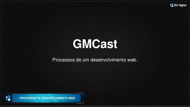 GMCast Processos de um desenvolvimento web.