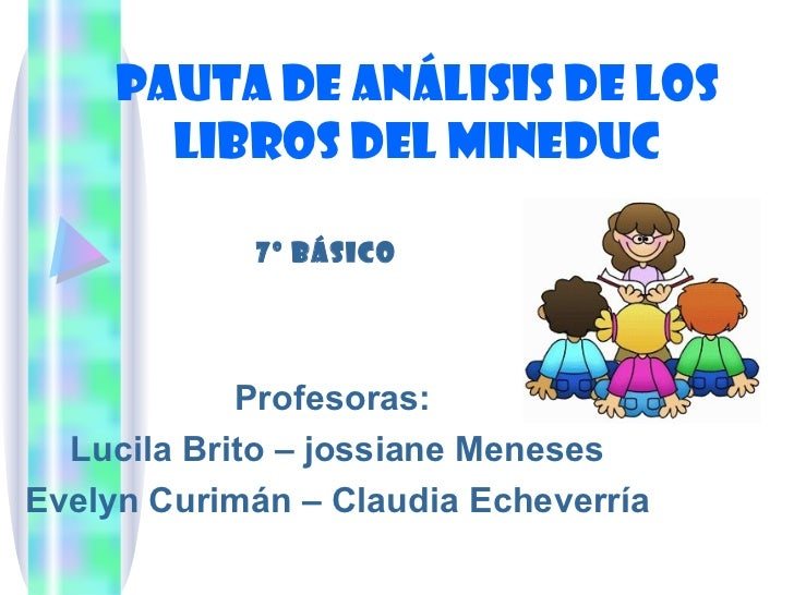 Pauta de análisis de los libros del mineduc Profesoras:  Lucila Brito – jossiane Meneses Evelyn Curimán – Claudia Echeverr...
