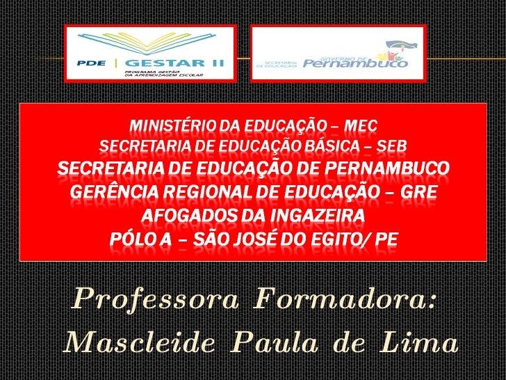 <ul><li>Professora Formadora: </li></ul><ul><li>Mascleide Paula de Lima </li></ul>