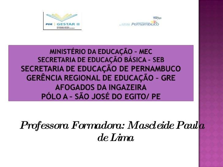 <ul><li>Professora Formadora: Mascleide Paula de Lima </li></ul>