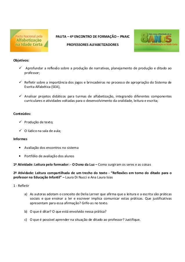PAUTA – 4º ENCONTRO DE FORMAÇÃO – PNAIC PROFESSORES ALFABETIZADORES Objetivos:  Aprofundar a reflexão sobre a produção de...