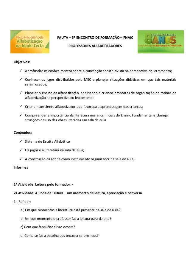 PAUTA – 5º ENCONTRO DE FORMAÇÃO – PNAIC PROFESSORES ALFABETIZADORES Objetivos:  Aprofundar os conhecimentos sobre a conce...