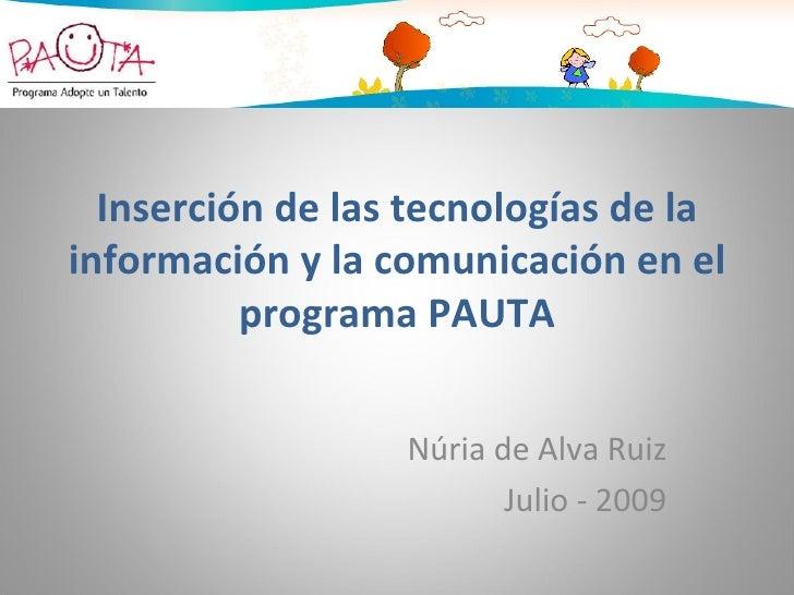 Inserción de las tecnologías de la información y la comunicación en el           programa PAUTA                     Núria ...