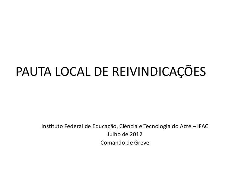 PAUTA LOCAL DE REIVINDICAÇÕES   Instituto Federal de Educação, Ciência e Tecnologia do Acre – IFAC                        ...