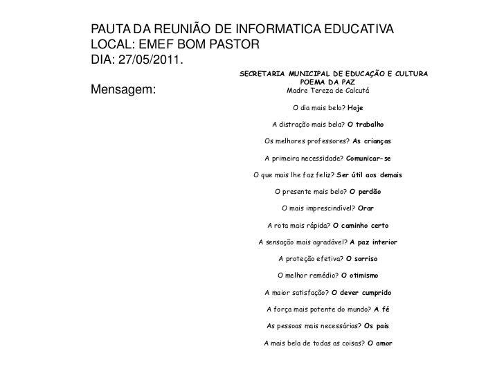 PAUTA DA REUNIÃO DE INFORMATICA EDUCATIVA<br />LOCAL: EMEF BOM PASTOR<br />DIA: 27/05/2011.<br />Mensagem:<br />          ...