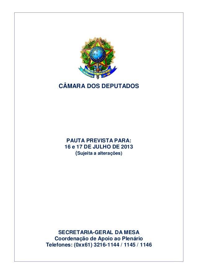 CÂMARA DOS DEPUTADOS PAUTA PREVISTA PARA: 16 e 17 DE JULHO DE 2013 (Sujeita a alterações) SECRETARIA-GERAL DA MESA Coorden...