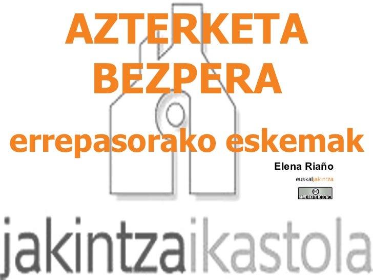 AZTERKETA BEZPERA errepasorako eskemak Elena Riaño
