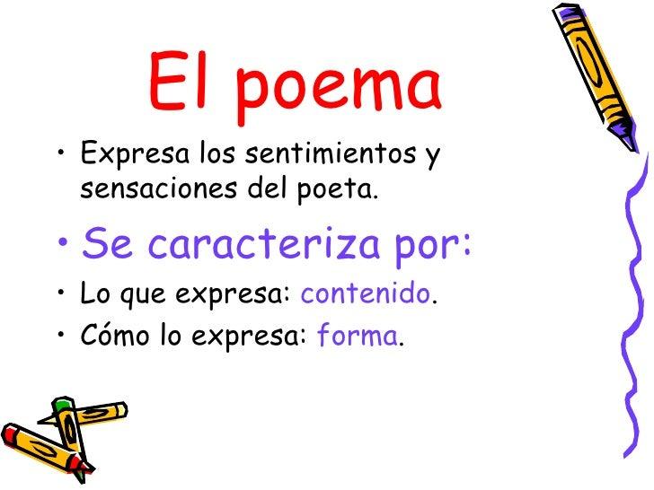 El poema <ul><li>Expresa los sentimientos y sensaciones del poeta.  </li></ul><ul><li>Se caracteriza por: </li></ul><ul><l...