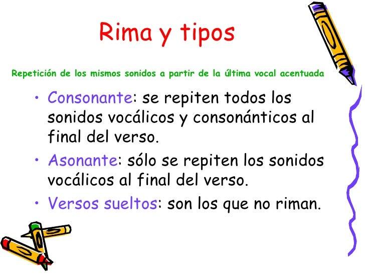Rima y tipos  Repetición de los mismos sonidos a partir de la última vocal acentuada   <ul><li>Consonante : se repiten tod...