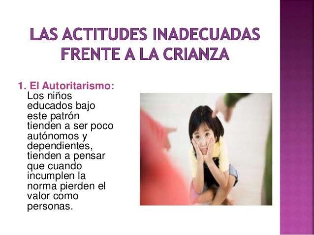 3. La Indiferencia: No proporciona en el niño ni la sensación de protección ni de rechazo, sino una sensación de no import...