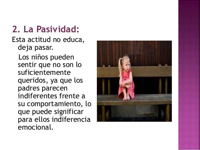 En la relación padres –hijos, los primeros deben ocupar una posición superior, que permita de un lado, ofrecer seguridad a...