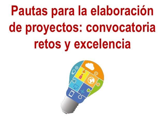 Pautas para la elaboración de proyectos: convocatoria retos y excelencia
