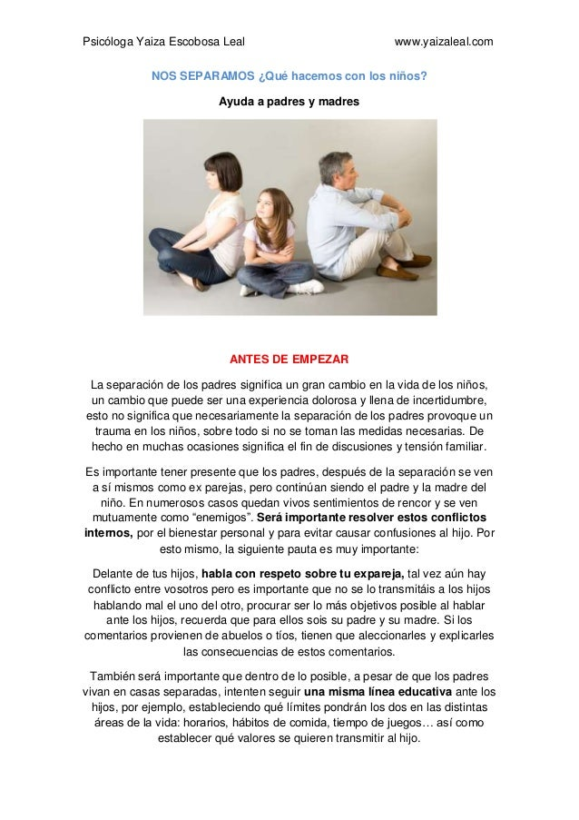 Psicóloga Yaiza Escobosa Leal www.yaizaleal.com NOS SEPARAMOS ¿Qué hacemos con los niños? Ayuda a padres y madres ANTES DE...