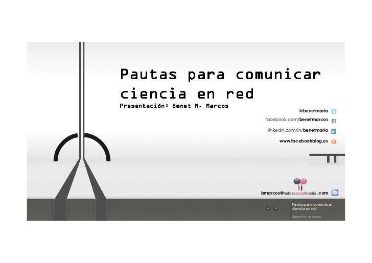 Pautas para comunicarciencia en redPresentación: Benet M. Marcos                                                @benetmari...