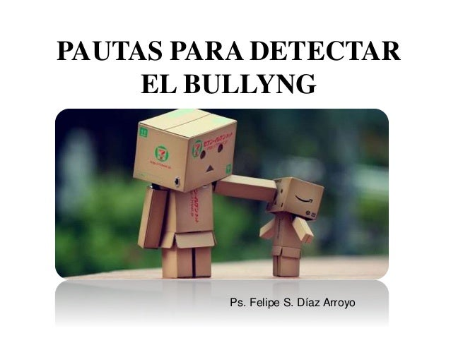 PAUTAS PARA DETECTAR EL BULLYNG Ps. Felipe S. Díaz Arroyo