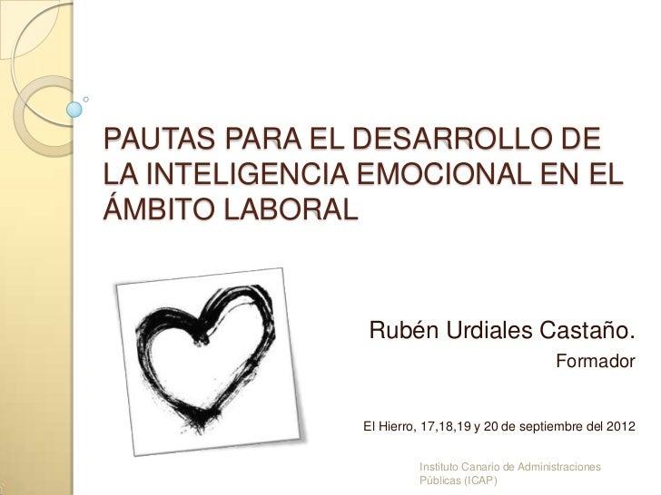 PAUTAS PARA EL DESARROLLO DELA INTELIGENCIA EMOCIONAL EN ELÁMBITO LABORAL               Rubén Urdiales Castaño.           ...