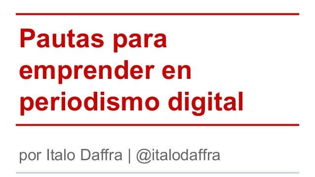 Pautas para emprender en periodismo digital por Italo Daffra | @italodaffra