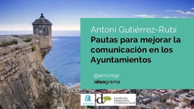 @antonigr Antoni Gutiérrez-Rubí Pautas para mejorar la comunicación en los Ayuntamientos