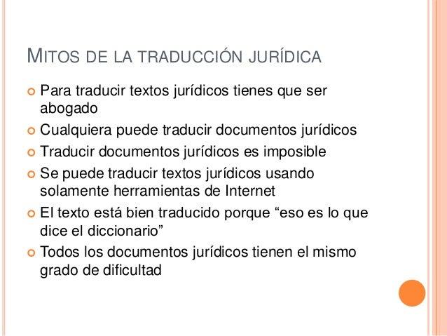 MITOS DE LA TRADUCCIÓN JURÍDICA   Para traducir textos jurídicos tienes que ser  abogado   Cualquiera puede traducir doc...