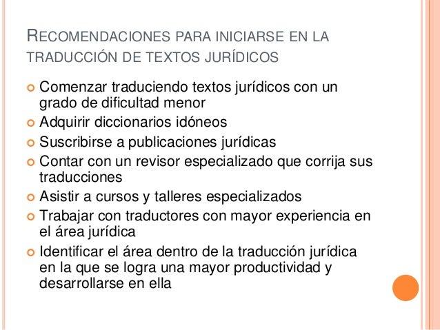 RECOMENDACIONES PARA INICIARSE EN LA  TRADUCCIÓN DE TEXTOS JURÍDICOS   Comenzar traduciendo textos jurídicos con un  grad...