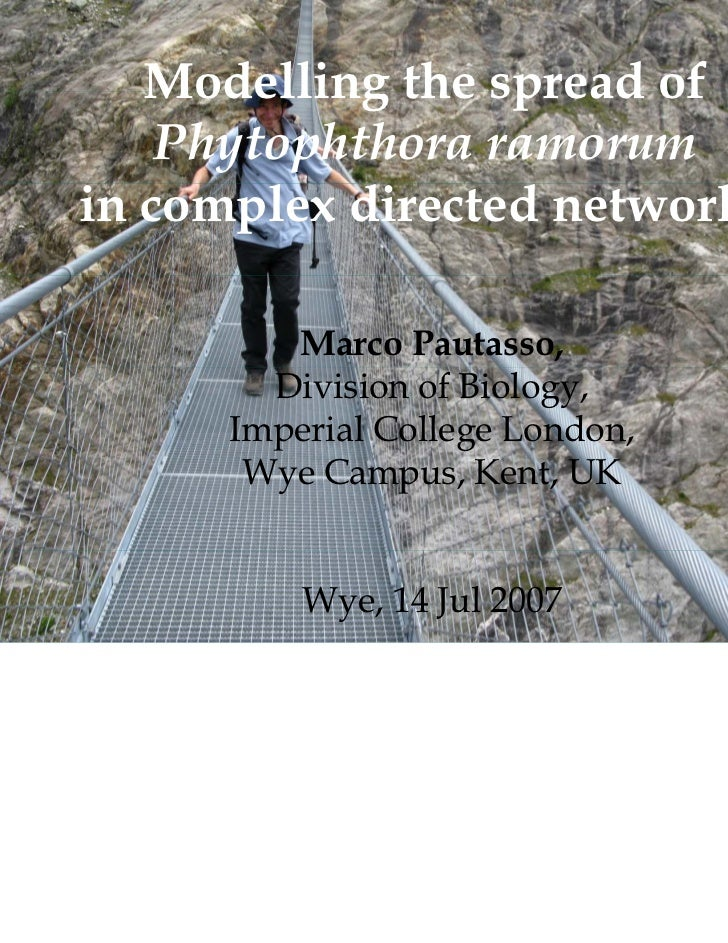Modelling the spread of    Phytophthora ramorumin complex directed networks         Marco Pautasso,        Division of Bio...