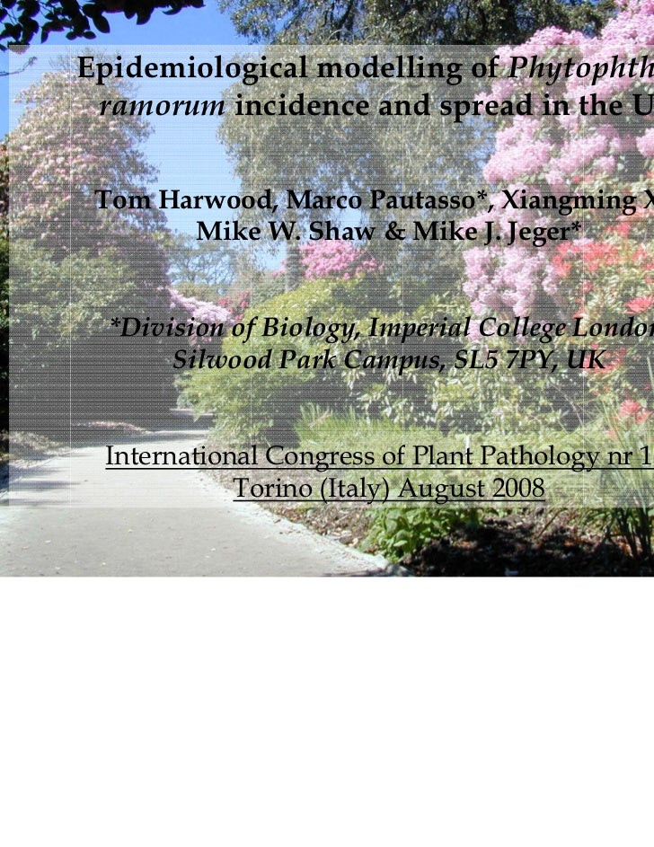 Epidemiological modelling of Phytophthora ramorum incidence and spread in the UK Tom Harwood, Marco Pautasso*, Xiangming X...