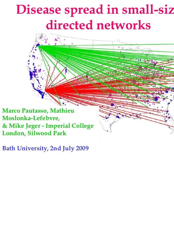 Disease spread in small-size        directed networksMarco Pautasso, MathieuMoslonka-Lefebvre,& Mike Jeger - Imperial Coll...