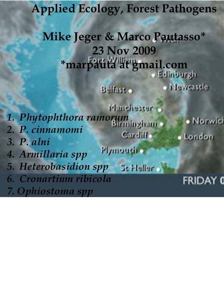 Applied Ecology, Forest Pathogens      Mike Jeger & Marco Pautasso*              23 Nov 2009        *marpauta at gmail.com...