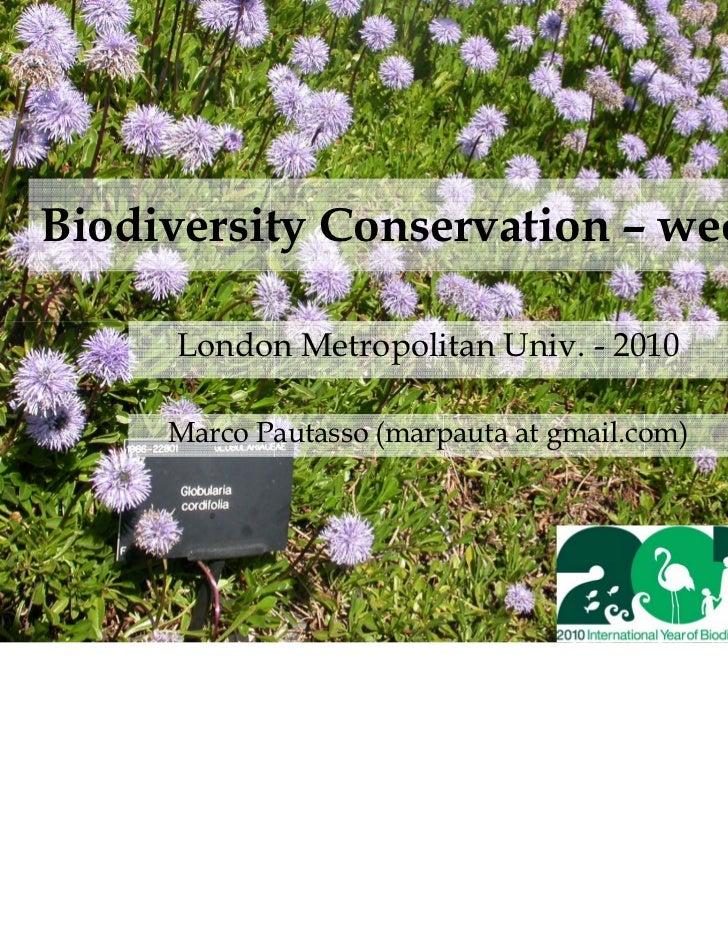 Biodiversity Conservation – week 3      London Metropolitan Univ. - 2010     Marco Pautasso (marpauta at gmail.com)