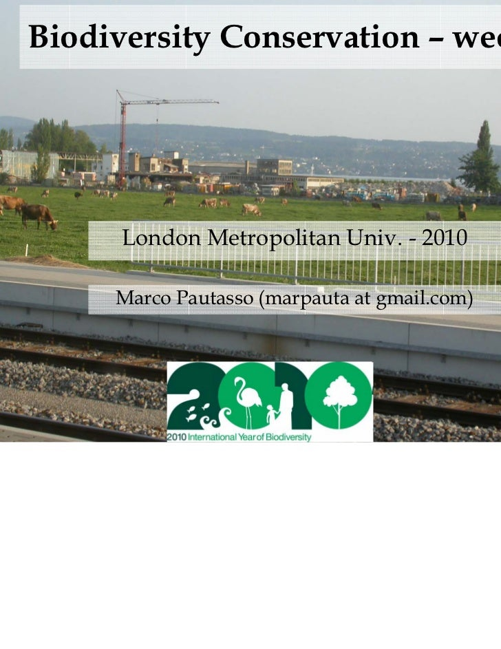 Biodiversity Conservation – week 6      London Metropolitan Univ. - 2010     Marco Pautasso (marpauta at gmail.com)