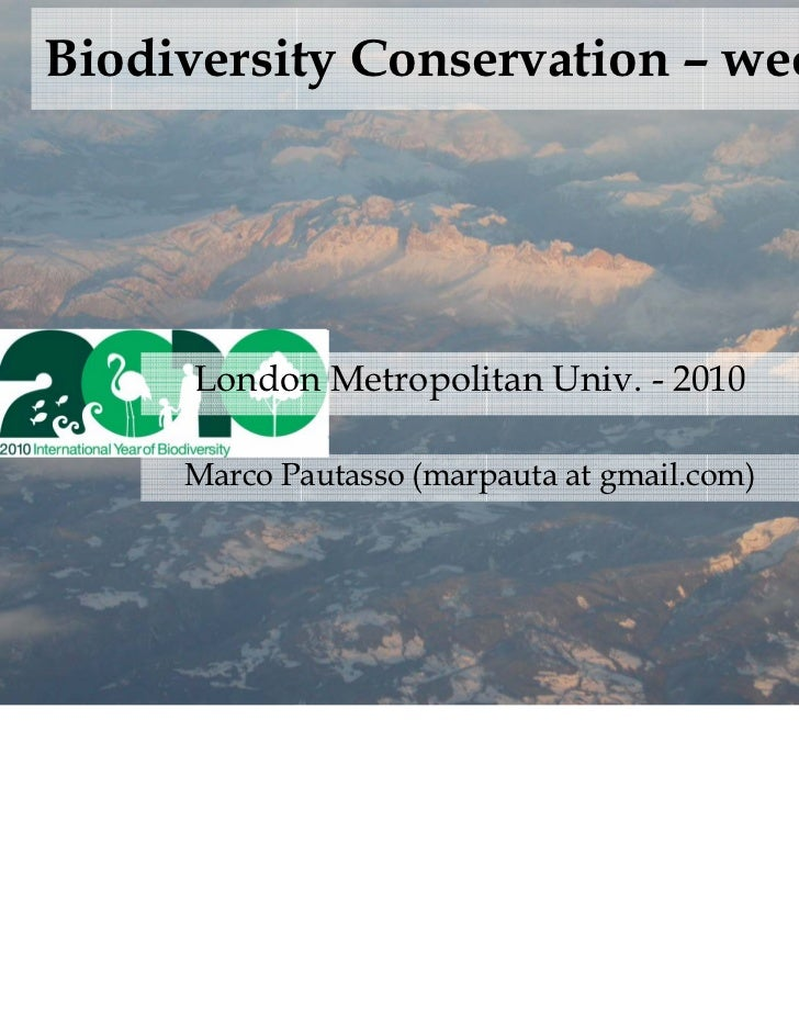 Biodiversity Conservation – week 7      London Metropolitan Univ. - 2010     Marco Pautasso (marpauta at gmail.com)
