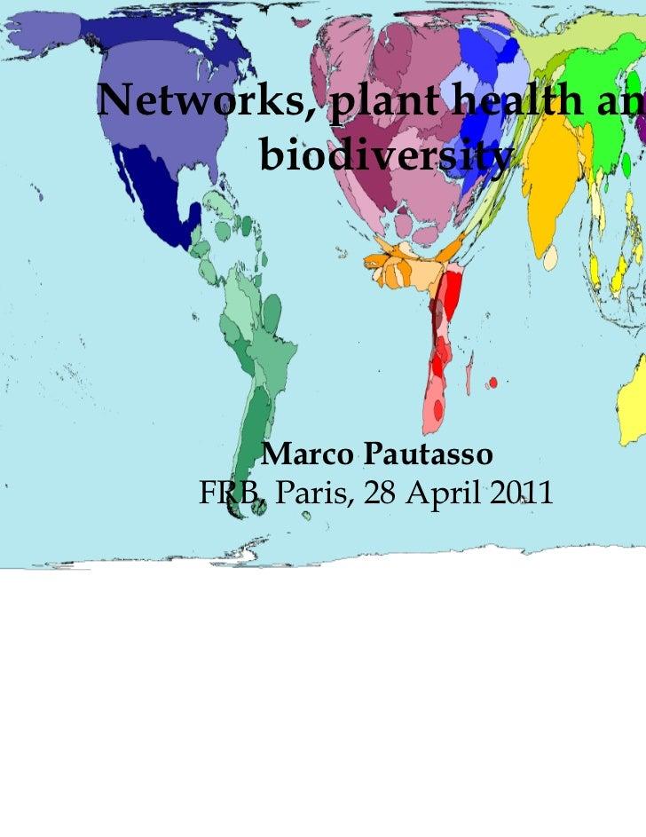 Networks, plant health and      biodiversity       Marco Pautasso    FRB, Paris, 28 April 2011