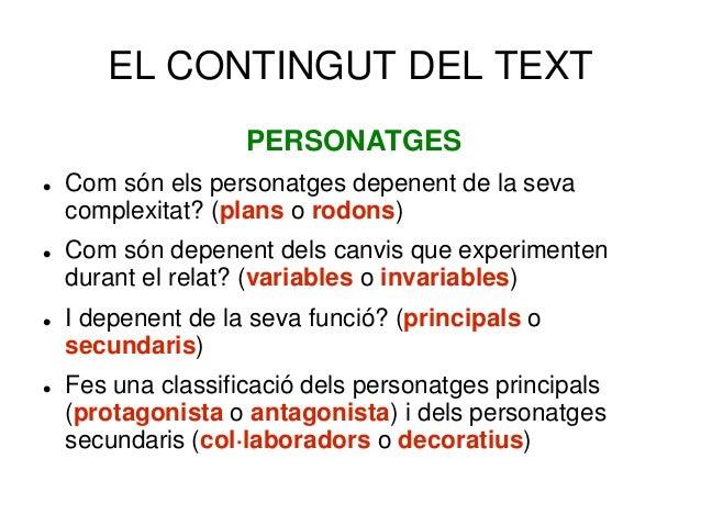 EL CONTINGUT DEL TEXT PERSONATGES  Com són els personatges depenent de la seva complexitat? (plans o rodons)  Com són de...