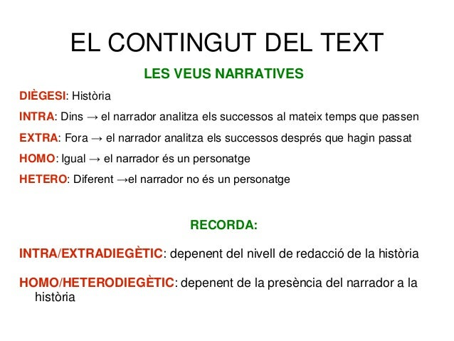 EL CONTINGUT DEL TEXT LES VEUS NARRATIVES DIÈGESI: Història INTRA: Dins → el narrador analitza els successos al mateix tem...