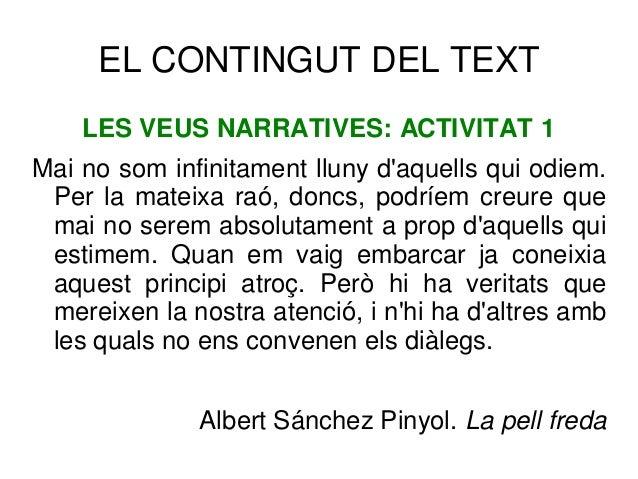 EL CONTINGUT DEL TEXT LES VEUS NARRATIVES: ACTIVITAT 1 Mai no som infinitament lluny d'aquells qui odiem. Per la mateixa r...