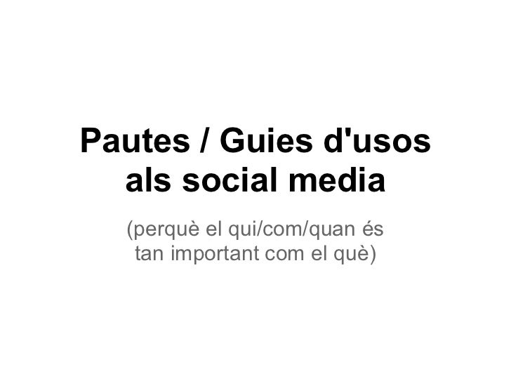 Pautes / Guies dusos  als social media  (perquè el qui/com/quan és   tan important com el què)