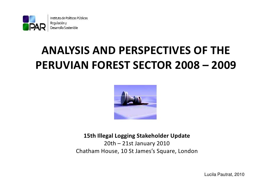 ANALYSIS AND PERSPECTIVES OF THE PERUVIAN FOREST SECTOR 2008 – 2009             15th Illegal Logging Stakeholder Update   ...