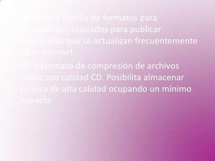 *Rss: Es una familia de formatos para documentos utilizados para publicar contenidos que se actualizan frecuentemente en e...