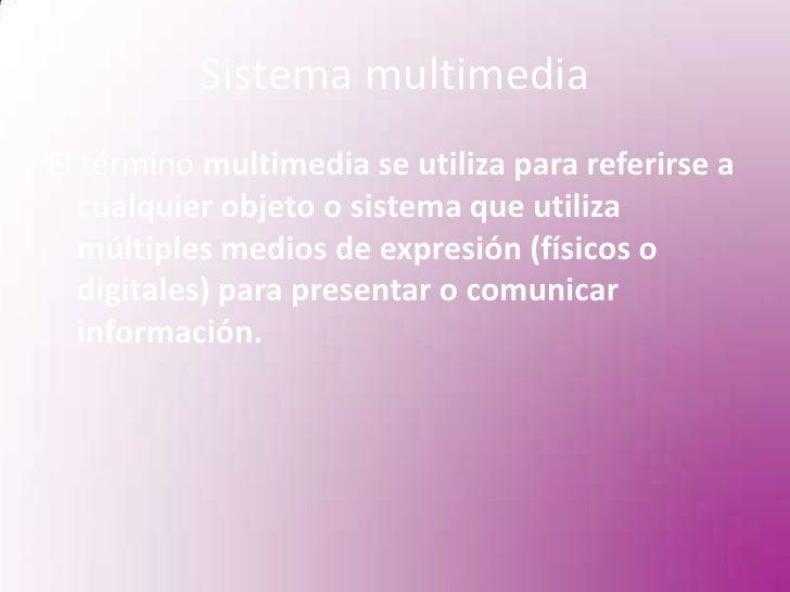 Sistema multimedia<br />El término multimedia se utiliza para referirse a cualquier objeto o sistema que utiliza múltiples...