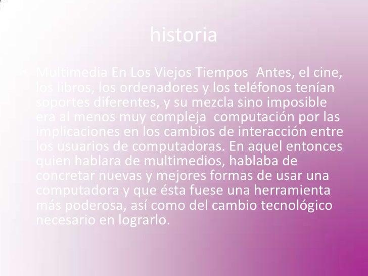 historia<br />Multimedia En Los Viejos TiemposAntes, el cine, los libros, los ordenadores y los teléfonos tenían soportes...