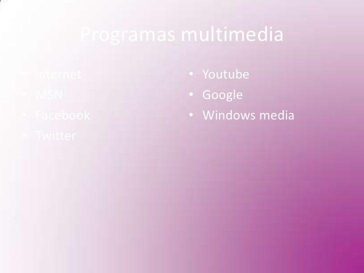 Programas multimedia<br />internet<br />MSN<br />Facebook<br />Twitter<br />Youtube<br />Google<br />Windows media<br />