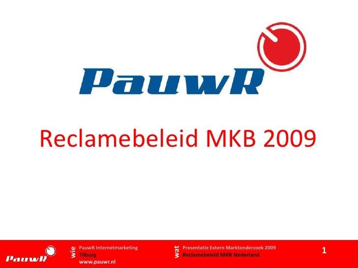 Reclamebeleid MKB 2009           PauwR Internetmarketing         Presentatie Extern Marktonderzoek 2009                   ...