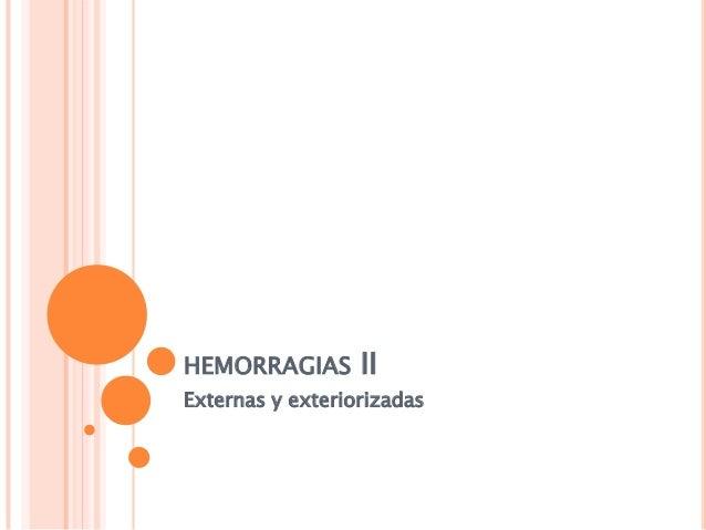HEMORRAGIAS II Externas y exteriorizadas
