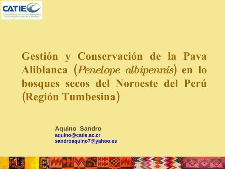 Gestión y Conservación de la Pava Aliblanca ( Penelope albipennis ) en lo bosques secos del Noroeste del Perú (Región Tumb...