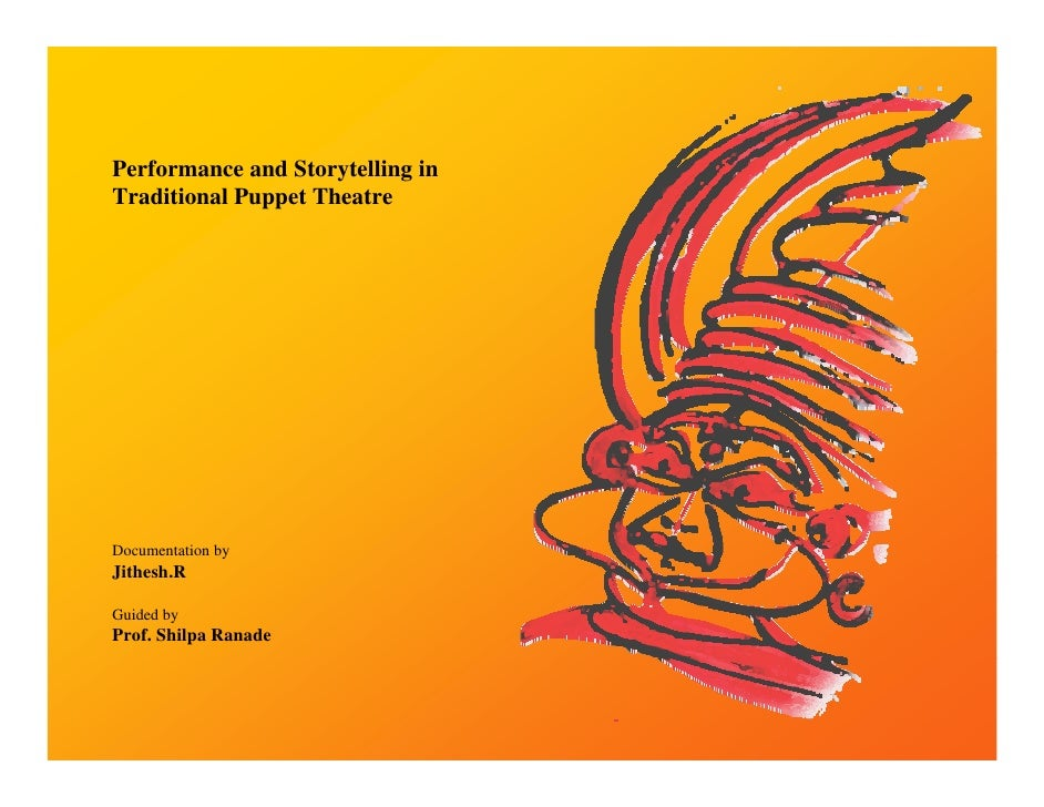 Performance and Storytelling in Traditional Puppet Theatre     Documentation by Jithesh.R  Guided by Prof. Shilpa Ranade