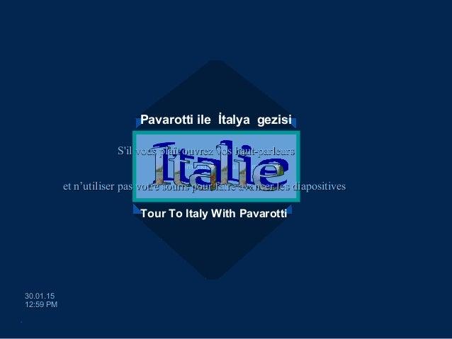 Pavarotti ile İtalya gezisi Tour To Italy With Pavarotti egemengul@gmail.comegemengul@gmail.com 30.01.1530.01.15 12:59 PM1...