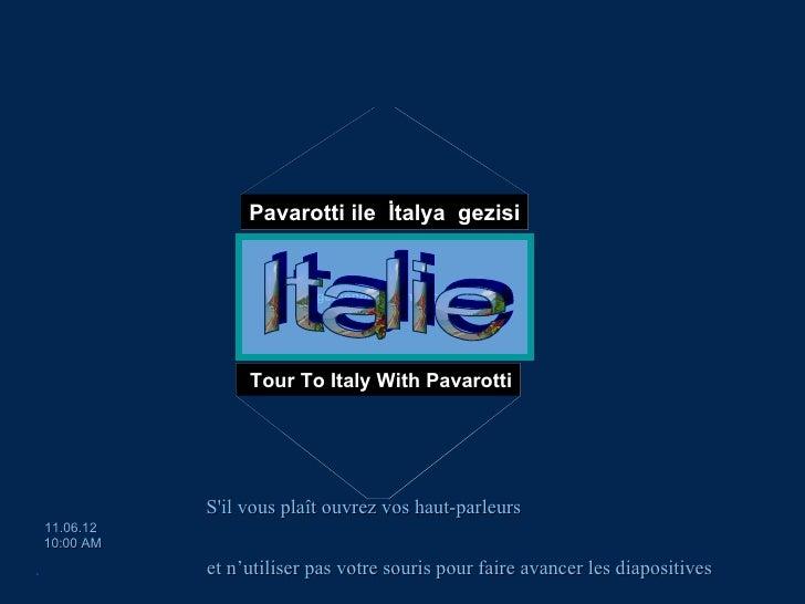 Pavarotti ile İtalya gezisi                            egemengul@gmail.com                    Tour To Italy With Pavarotti...
