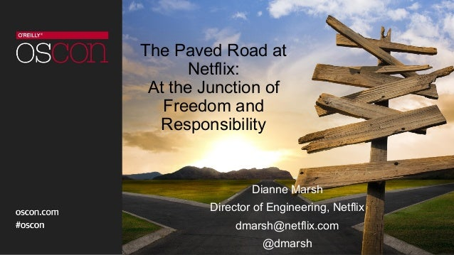 The Paved Road at Netflix: At the Junction of Freedom and Responsibility Dianne Marsh Director of Engineering, Netflix dma...